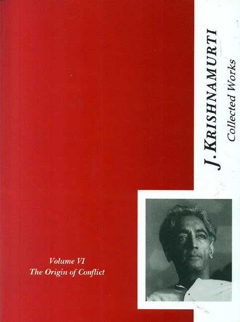 The Collected Works of J. Krishnamurti, Vol-6: The Origin of Conflict, 1949-1952