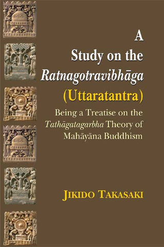 A Study on the Ratnagotravibhaga (Uttaratantra): Being a Treatise on the Tathagatagarbha Theory of Mahayana Buddhism
