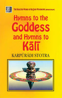 Hymns to the Goddess and Hymns to Kali: Karpuradi Stotra: The Selected Works of Sir Woodrofee (Arthur Avalon)