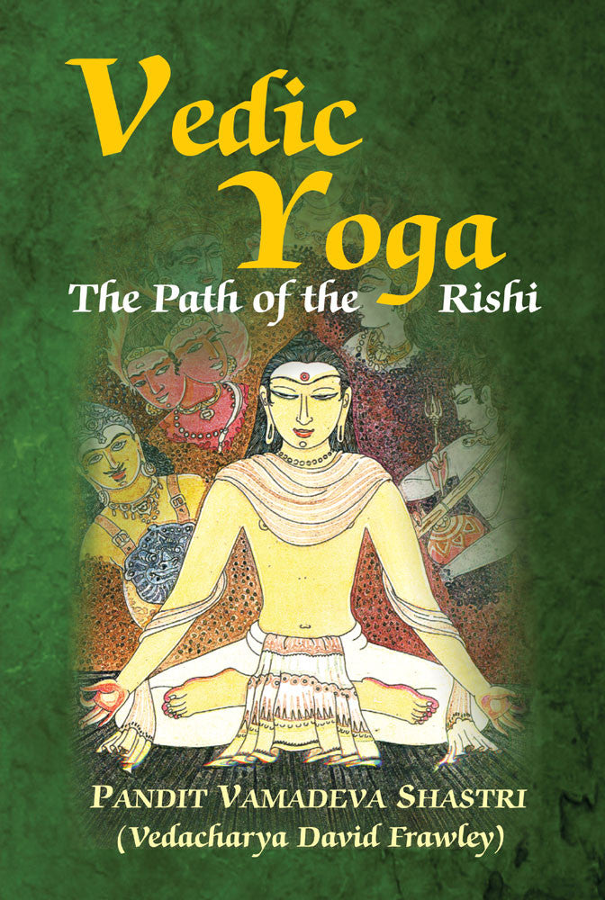 Vedic Yoga: The Path of the Rishi