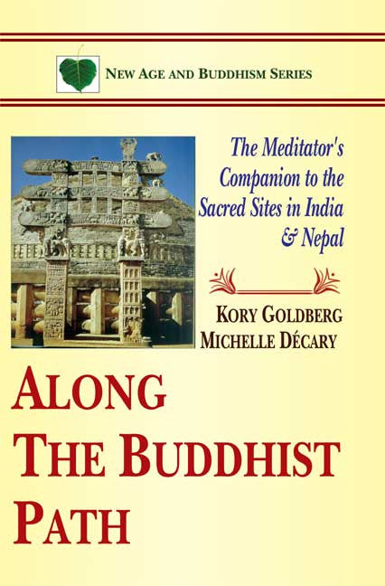 Along the Buddhist Path: The Meditator's Companion to the Sacred Sites in India and Nepal