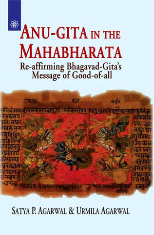 Anu-Gita in the Mahabharata: Re-affirming Bhagavad-Gita's Message of Good-of-all