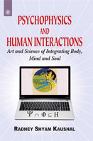 Psychophysics and Human Interactions: Art and Science of Integrating Body, Mind and Soul