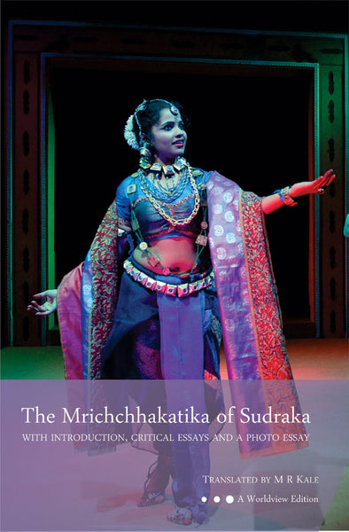 The Mrichchhakatika of Sudraka: With Introduction, Critical Essays and a Photo Essay