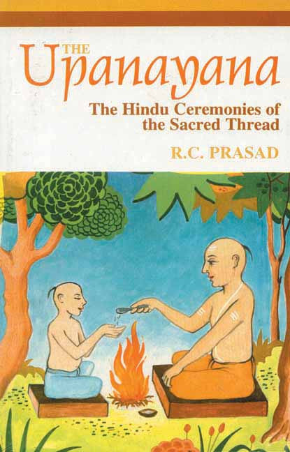 The Upanayana: The Hindu Ceremonies of the Sacred Thread