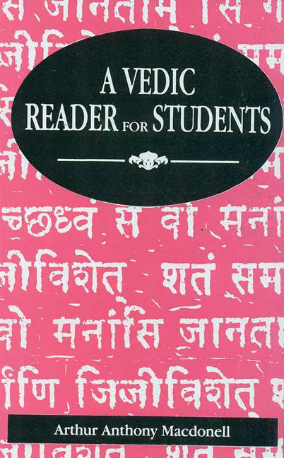 A Vedic Reader for Students: Containing thirty hymns of the Rigveda in the original Samhita and Pada texts, with trans eration, translation, explanatory notes, introduction, vocabulary