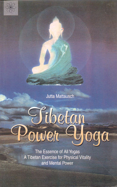 Tibetan Power Yoga: The Essence of All Yogas