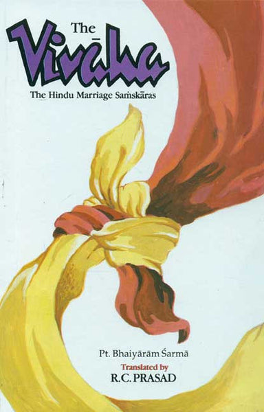 The Vivaha: The Hindu Marriage Samskaras