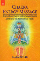 Chakra Energy Massage: Spiritual Evolution into the Subconscious Through Activation of the Energy Points of the Feet