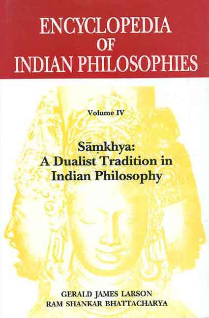 Encyclopedia of Indian Philosophies (Vol. 4): Samkhya: A Dualist Tradition in Indian Philosophy