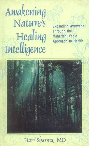 Awakening Nature's Healing Intelligence: Expanding Ayurveda Through the Maharishi Vedic Approach to Health