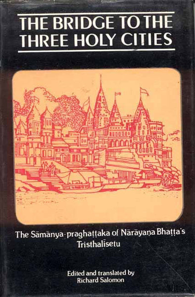 The Bridge to the Three Holy Cities: The Samanya-praghattaka of Narayana Bhatta's Trishalisetu