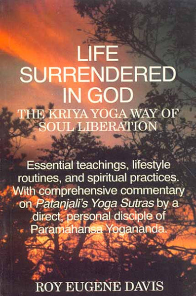Life Surrendered in God: The Kriya yoga way of soul liberation