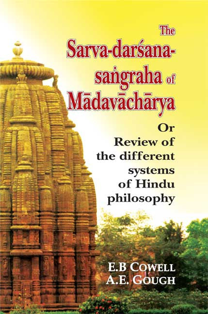 The Sarva-Darsana-Sangraha of Madhavacharya: Or Review of the Different Systems of the Hindu Philosophy