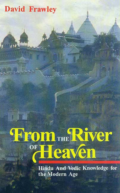 From the River of Heaven: Hindu and Vedic Knowledge for Modern Age