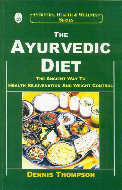 The Ayurvedic Diet: The Ancient Way to Health Rejuvenation and Weight Control
