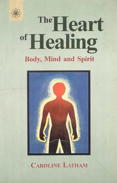 The Heart of Healing: Body, Mind and Spirit