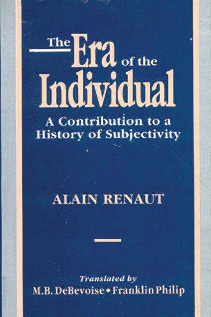 The Era of the Individual: A Contribution to a History of Subjectivity