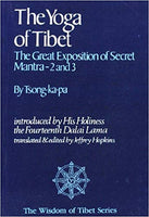 The Yoga of Tibet: The Great Exposition of Secret Mantra-2 and 3introduced by His holiness the fourteenth Dalai Lama translated & ed. by Jeffrey Hopkins