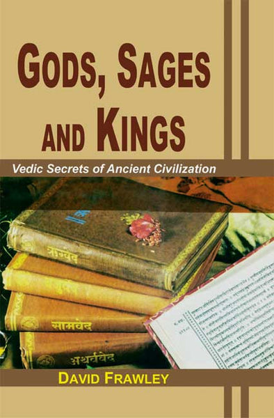 Gods, Sages and Kings: Vedic Secrets of Ancient Civilization