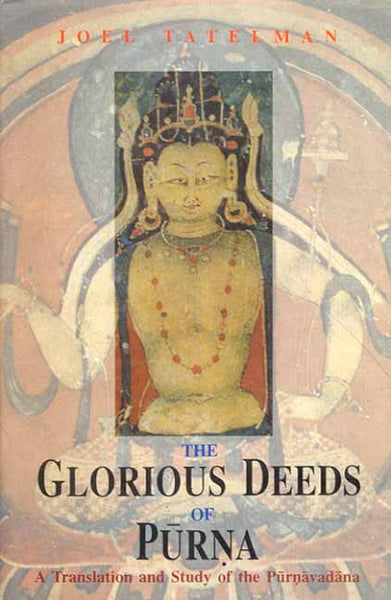 The Glorious Deeds of Purna: A Translation and Study of the Purnavadana