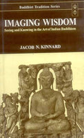 Imaging Wisdom: Seeing and Knowing in the Art of Indian Buddhism