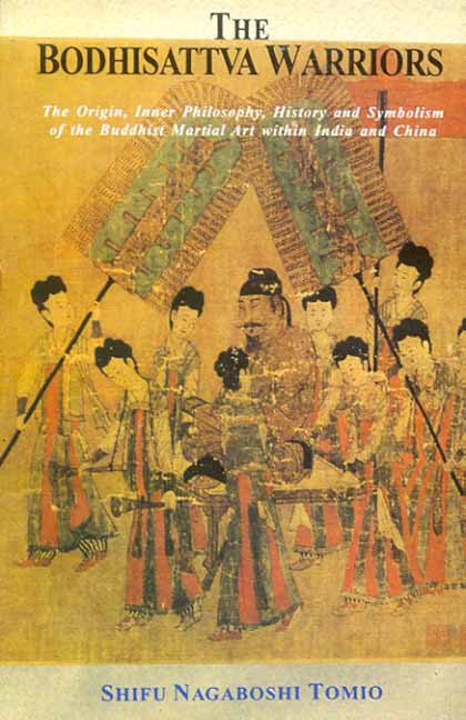 The Bodhisattva Warriors: The Origin, Inner Philosophy, History and Symbolism of the
