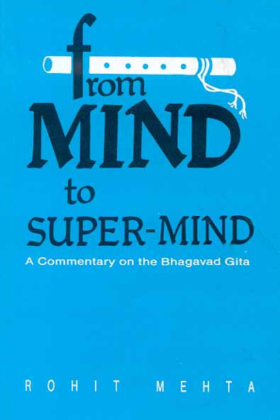 From Mind to Super Mind: A Commentary on Bhagavad Gita