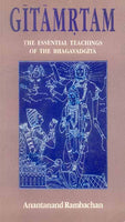 Gitamrtam: The Essential Teachings of the Bhagavad Gita