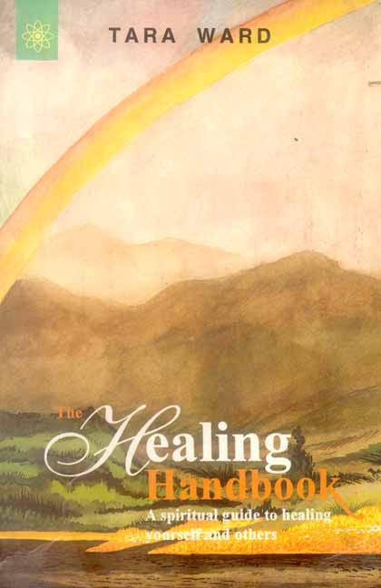 Healing Handbook: A Spiritual Guide to Healing Your Self and Others