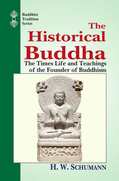 The Historical Buddha: The Times life and Teachings of the founder of Buddhism