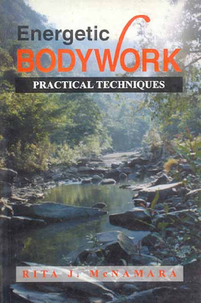 Energetic Bodywork: Practical Techniques