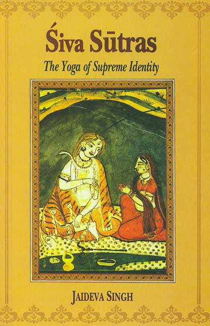 Siva Sutras: The Yoga of Supreme Identity: Text of the Sutras and the Commentary Vimarsini of Ksemaraja
