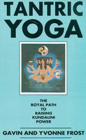 Tantric Yoga: The Royal Path to Raising Kundalini Power