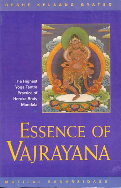Essence of Vajrayana: The Highest Yoga Tantra Practice of Heruka Body Mandala
