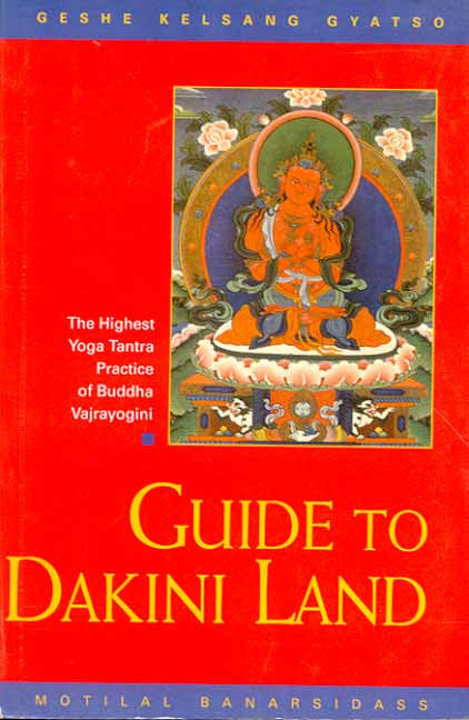 Guide to Dakini Land: The Highest Yoga Tantra Practice of Buddha Vajrayogini