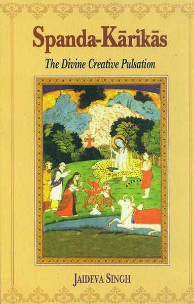Spanda-Karikas: The Divine Creative Pulsation; The Karikas and the Spanda-Nirnaya