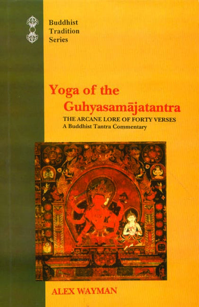 Yoga of the Guhyasamajatantra: The Arcane Lore of Forty Verses: A Buddhist Tantra Comm.