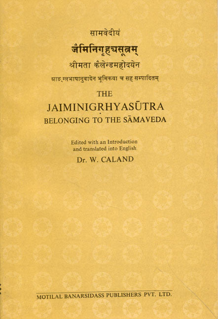 The Jaiminigrhyasutra: Belonging to the Samaveda