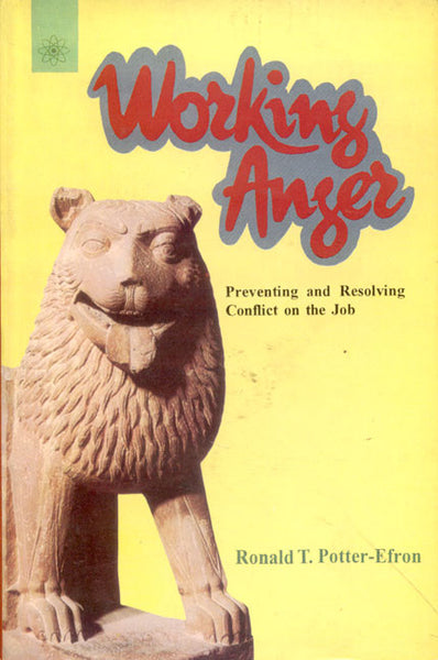 Working Anger: Preventing and Resolving Conflict on the Job