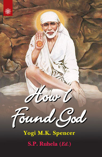 How I Found God: Roles played by Fakir Shirdi Sai Baba as God and the Spirit Masters in my Spiritual Training resulting in God-realization