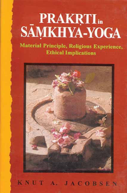 Prakrti in Samkhya-Yoga: Material Principle, Religious Experience, Ethical Implications
