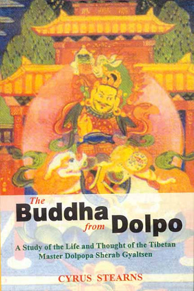 The Buddha from Dolpo: A Study of the Life and Thought of the Tibetan Master Dolpop a Sherab Gyaltsen