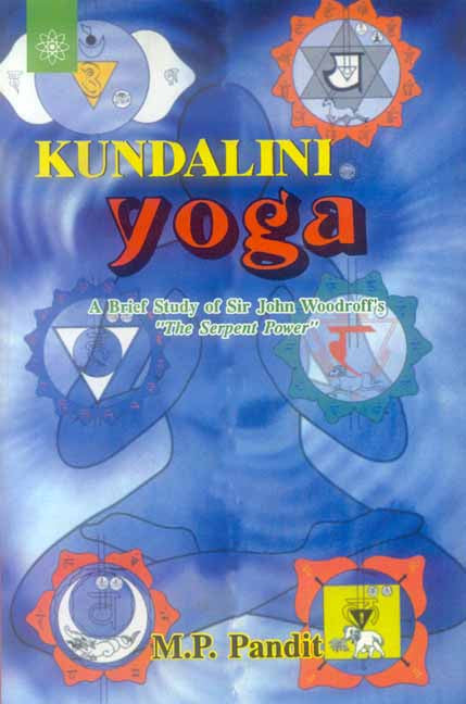 "Kundalini Yoga: A Brief study of Sir John Woodroffe's ""The Serpent Power"
