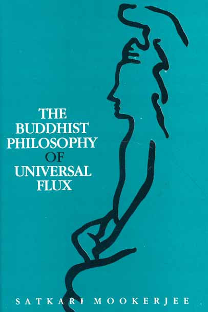 Buddhist Philosophy of Universal Flux: An Exposition of the Philosophy of Critical Realism as Expounded by the School of Dignaga