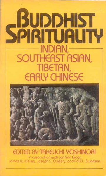 Buddhist Spirituality (Vol. 1): Indian, Southeast Asian, Tibetan, Early Chinese