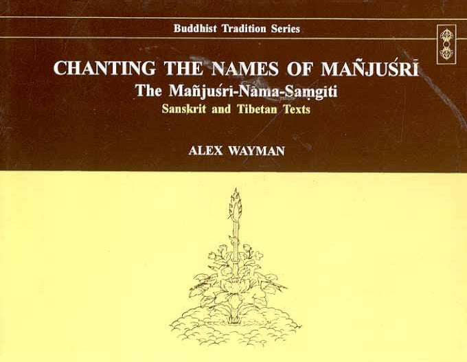 Chanting the Names of Manjusri: The Manjusri Nama-Samgiti: Sanskrit and Tibetan Texts
