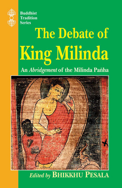 The Debate of King Milinda: An Abridgement of the Milinda Panha