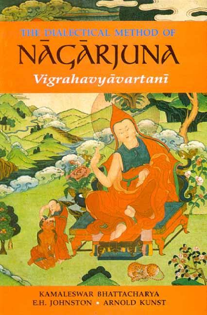 The Dialectical Method of Nagarjuna: Vigrahavyavartani (Text, Eng. Tr.)