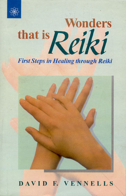 Wonders That Is Reiki: First Steps in Healing through Reiki